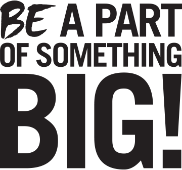 Be a Part of Something Big!